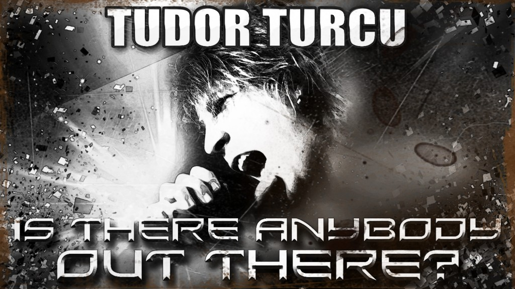 Tudor Turcu - Is there anybody out there