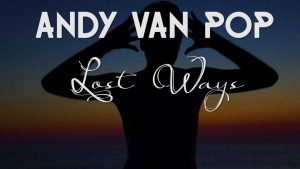 Filmari, regie, scenografie, editare, colorizare, productie videoclip Andy Van Pop - Lost Ways